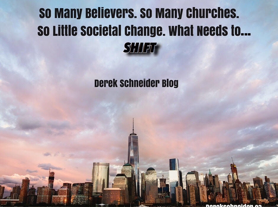 So Many Believers. So Many Churches. So Little Societal Change. What Needs to SHIFT?